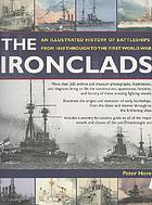 The ironclads : an illustrated history of battleships from 1860 to the First World War