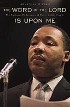 The word of the Lord is upon me : the righteous performance of Martin Luther King, Jr.
