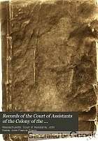 Records of the Court of Assistants of the colony of the Massachusetts Bay, 1630-1692.