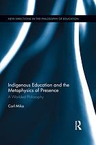 Indigenous education and the metaphysics of presence : a worlded philosophy