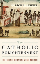 The Catholic enlightenment : the forgotten history of a global movement