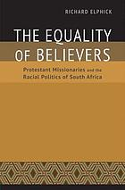 The equality of believers : Protestant missionaries and the racial politics of South Africa