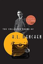 The collected drama of H.L. Mencken : plays and criticism