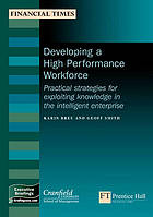 Developing a high-performance workforce : practical strategies for exploiting knowledge in the intelligent enterprise