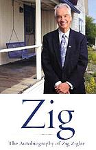 Zig : the autobiography of Zig Ziglar.