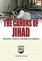The canons of Jihad : terrorist's strategy for defeating America