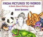 From pictures to words : a book about making a book