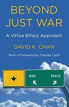 Beyond just war : a virtue ethics approach