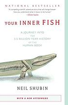 Your inner fish : a journey into the 3.5-billion-year... by Neil Shubin