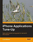 IPhone applications tune-up : high performance tuning guide for real-world iOS projects