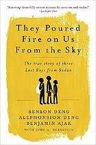 They poured fire on us from the sky : the true story of three lost boys from Sudan