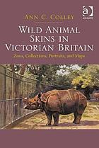 Wild animal skins in Victorian Britain : zoos, collections, portraits, and maps