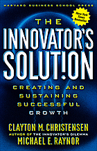 The innovators solution : creating and sustaining successful growth