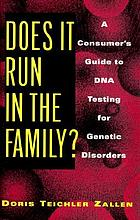 Does it run in the family? : a consumer's guide to DNA testing for genetic disorders