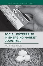 Social enterprise in emerging market countries : no free ride