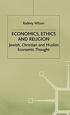 Economics, ethics, and religion : Jewish, Christian and Muslim economic thought