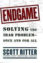 Endgame : solving the Iraq problem--once and for all