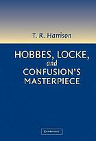 Hobbes, Locke, and confusion's masterpiece : an examination of seventeenth-century political philosophy