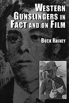 Western gunslingers in fact and on film : Hollywood's famous lawmen and outlaws