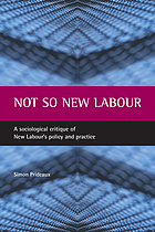 Not so New Labour : a sociological critique of New Labour's policy and practice