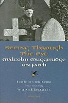 Seeing through the eye : Malcolm Muggeridge on faith