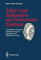 Major Limb Replantation and Postischemia Syndrome : Investigation of Acute Ischemia-Induced Myopathy and Reperfusion Injury