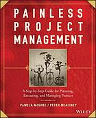 Painless project management : a step-by-stepg gide for planning, executing and managing projects