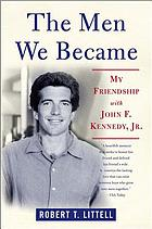 The men we became : my friendship with John F. Kennedy, Jr.