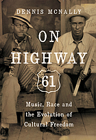 On Highway 61 : music, race, and the evolution of cultural freedom