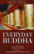 Everyday Buddha : a contemporary rendering of the Buddhist classic, the Dhammapada