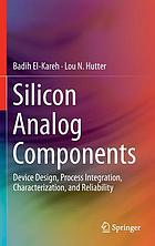 Silicon Analog Components : Device Design, Process Integration, Characterization, and Reliability
