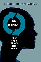 On repeat : how music plays the mind