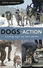 Dogs in Action : Working Dogs and Their Stories.