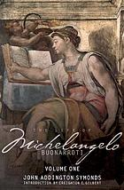 The life of Michelangelo Buonarroti : based on studies in the archives of the Buonarroti family at Florence