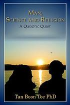 Man, science and religion : a quixotic quest