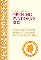 Opening Pandora's box : phrases we borrowed from the classics and the stories behind them