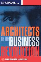 Architects of the business revolution : the ultimate e-business book