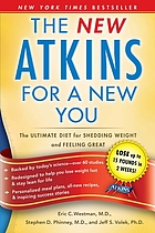 The new Atkins for a new you : the ultimate diet for shedding weight and feeling great