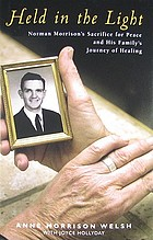 Held in the light : Norman Morrison's sacrifice for peace and his family's journey of healing