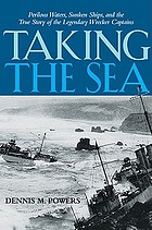 Taking the sea : perilous waters, sunken ships, and the true story of the legendary wrecker captains