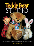 Teddy bear studio : create your own handcrafted heirlooms