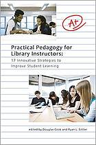 Practical pedagogy for library instructors : 17 innovative strategies to improve student learning