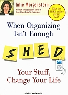 When organizing isn't enough : SHED your stuff, change your life