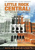 Little Rock Central : 50 years later
