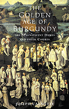 The golden age of Burgundy : the magnificent dukes and their courts
