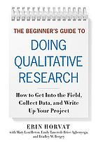 The beginner's guide to doing qualitative research : how to get into the field, collect data, and write up your project