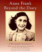 Anne Frank, beyond the diary : a photographic remembrance