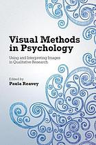 Visual Methods in Psychology: Using and Interpreting Images in Qualitative Research cover image