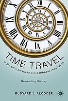 Time travel in the Latin American and Caribbean imagination : re-reading history