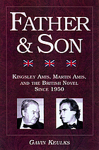 Father and son : Kingsley Amis, Martin Amis, and the British novel since 1950
